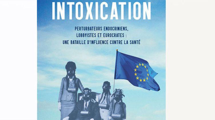 (Intoxication, de Stéphane Horel © La Découverte)