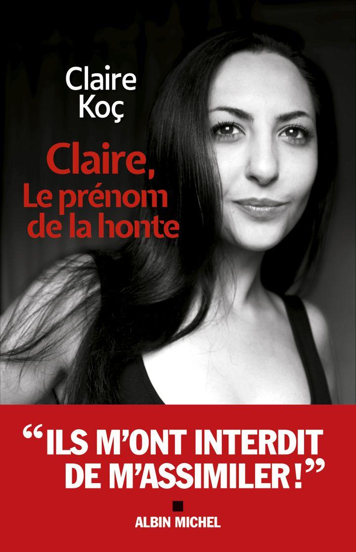 """Couverture de """"Claire, le prénom de la honte"""", de Claire Koç (@ éditions Albin Michel)"""