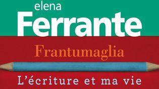"""Couverture de """"Frantumaglia. L'écriture et ma vie"""" d'Elena Ferrante.  (Gallimard)"""