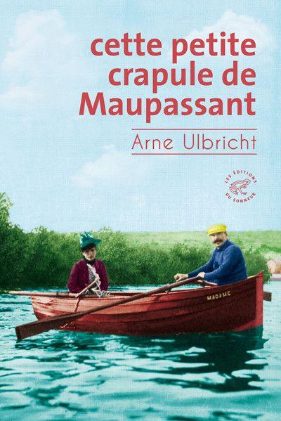 """Couverture du livre de Arne Ulbricht, """"Cette petite crapule de Maupassant"""" (Les Editions du Sonneur)"""