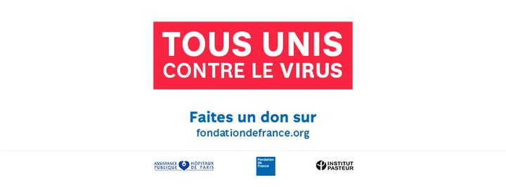"L'appel aux dons de ""Tous unis contre le virus"". (AP-HP / FONDATION DE FRANCE / INSTITUT PASTEUR)"