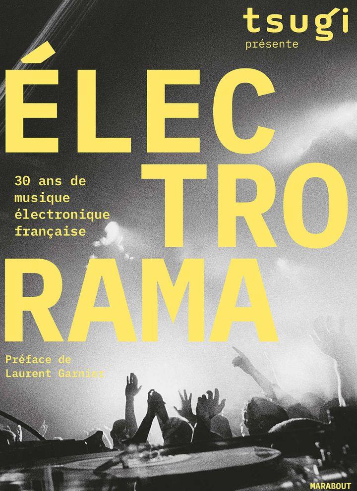 """""""Electrorama, 30 ans de musique électronique française"""" réalisé par l'équipe du magazine musical Tsugi. (EDITIONS MARABOUT)"""