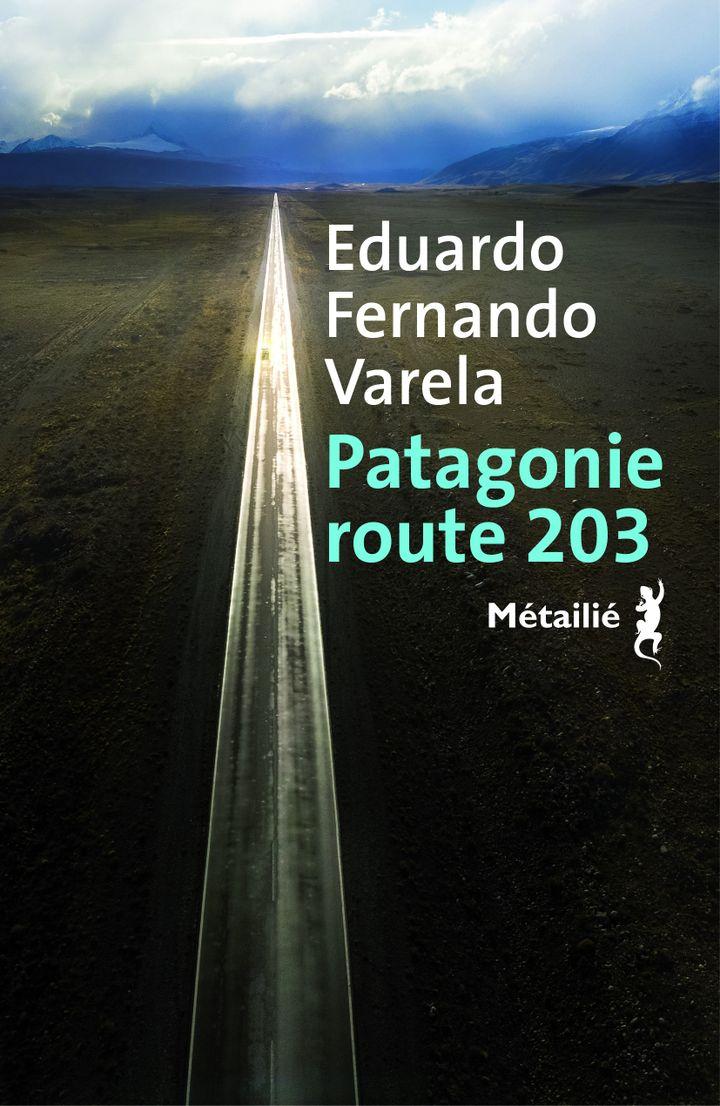 """Couverture de """"Patagonie route 203"""", de Eduardo Fernando Varela, 2020 (Editions Métailié)"""