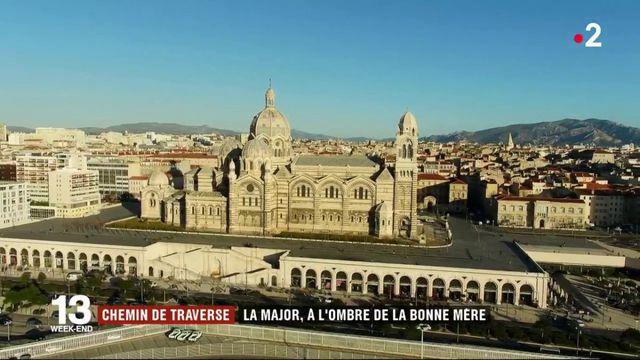 """Marseille : la cathédrale de la Major, dans l'ombre de """"la Bonne Mère"""""""
