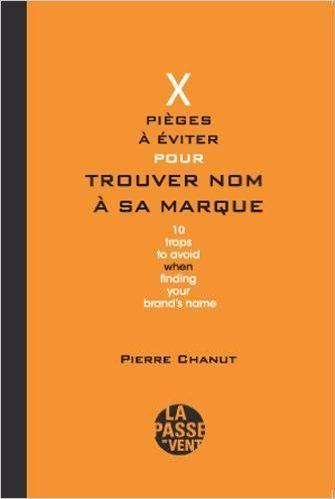 X pièges à éviter pour trouver nom à sa marque de Pierre Chanut  (Editions La Passe Vent)
