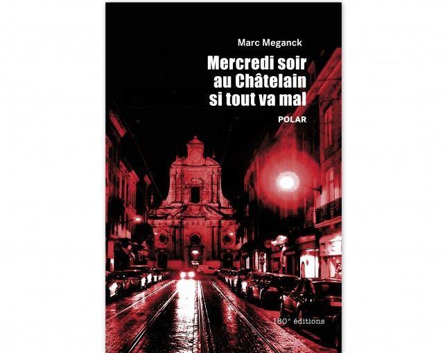 """Marc Meganck """"Mercredi soir au Chatelain si tout va bien"""". 180°Editions  (180°Editions)"""