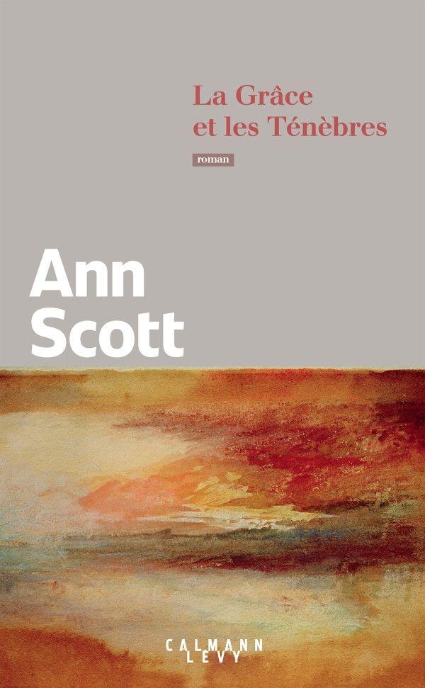 Couverture de La Grâce et les Ténèbres, d'Ann Scott (Editions Calmann-Levy)