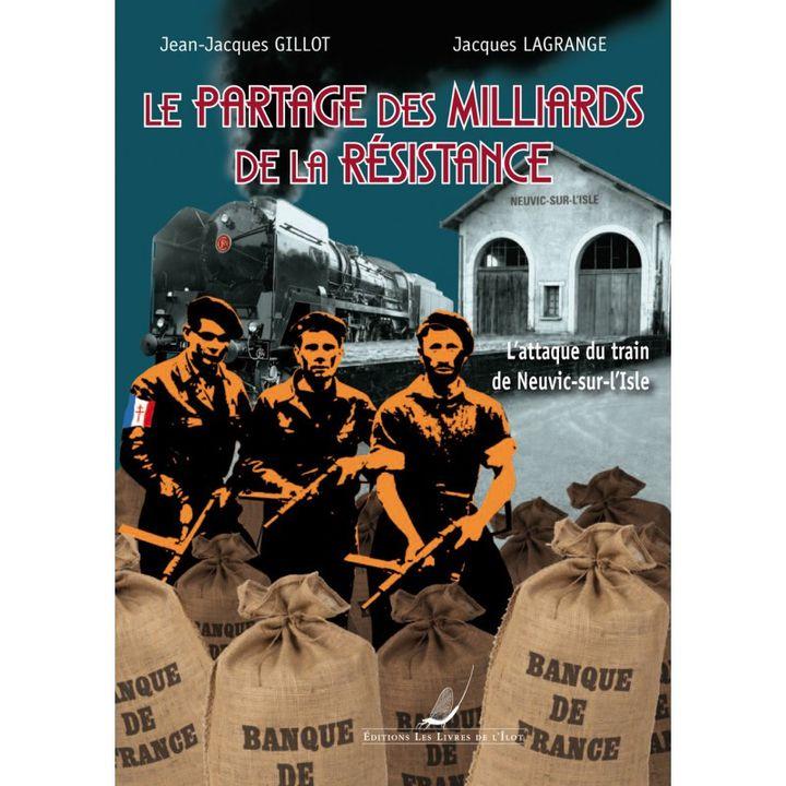 """""""Le Partage des milliards de la Résistance - L'attaque du train de Neuvic-sur-l'Isle"""" (Les Livres de l'Îlot)"""