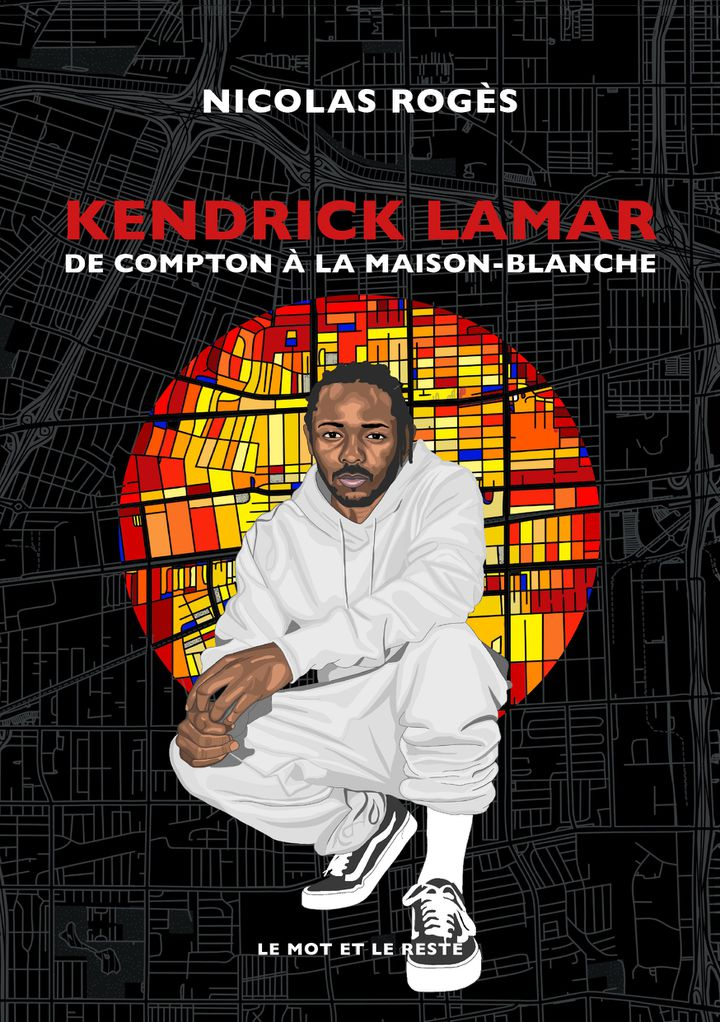"""""""Kendrick Lamar, de Compton à la Maison Blanche"""" de Nicolas Rogès. (LE MOT ET LE RESTE)"""