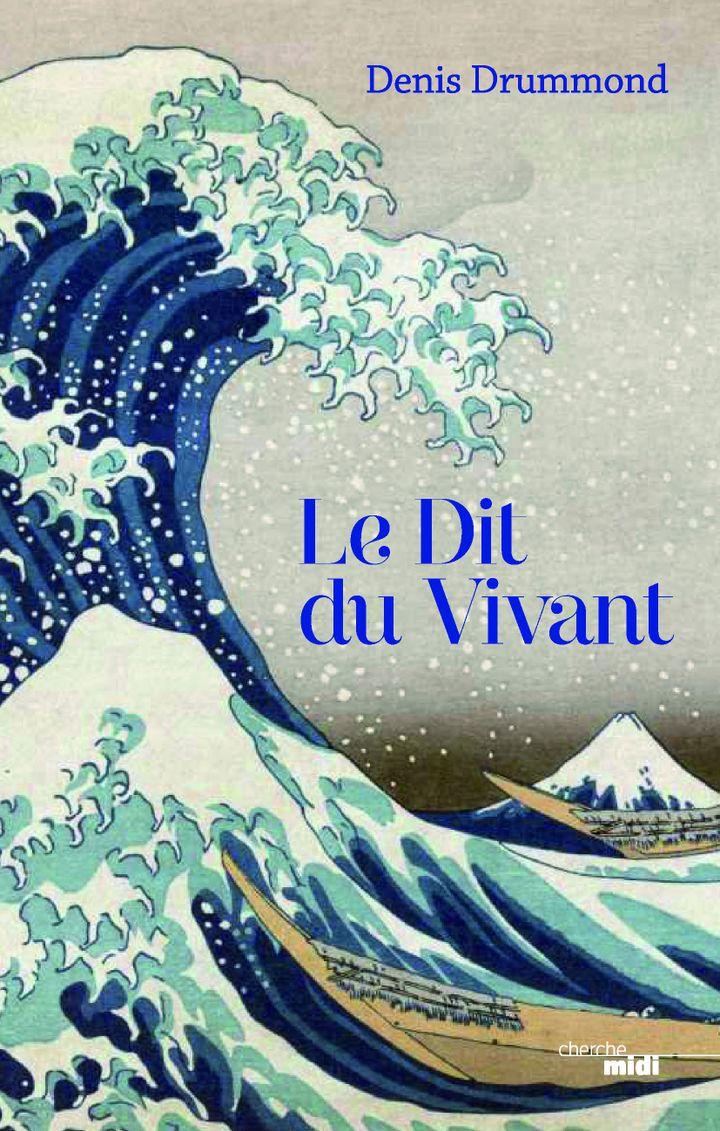 """Couverture du roman, """"Le Dit du Vivant"""", de Denis Drummond (Editions Cherche Midi)"""
