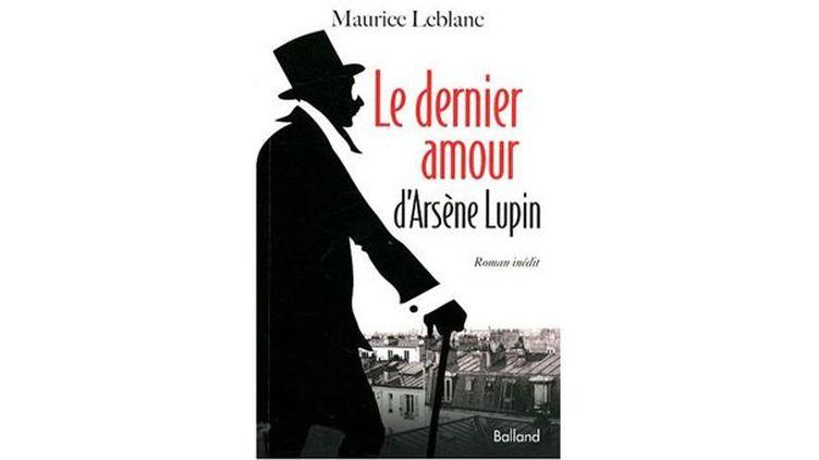 """""""Le dernier amour d'Arsène Lupin""""  (Editions Balland)"""