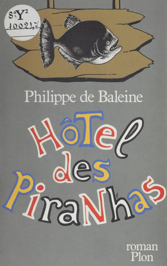 """""""Hôtel des Piranhas"""" de Philippe de Baleine"""