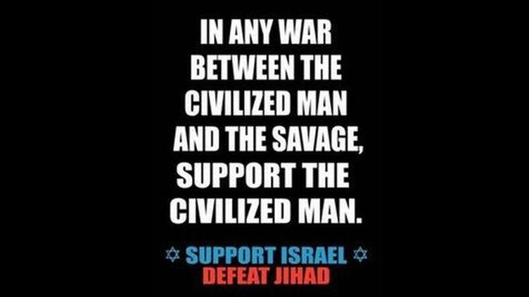 """""""Dans toute guerre entre l'homme civilisé et le sauvage, soutenez l'homme civilisé. Supportez Israël. Battez le Jihad""""), dit la campagne portée par un groupe de pression conservateur et qui va être affichée dans une dizaine de stations de métro de New York. (DR)"""