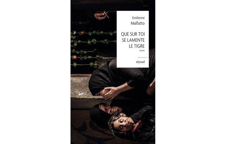 """La couverture de """"Que sur toi se lamente le Tigre"""" d'Emilienne Malfatto (Editions Elyzad)"""
