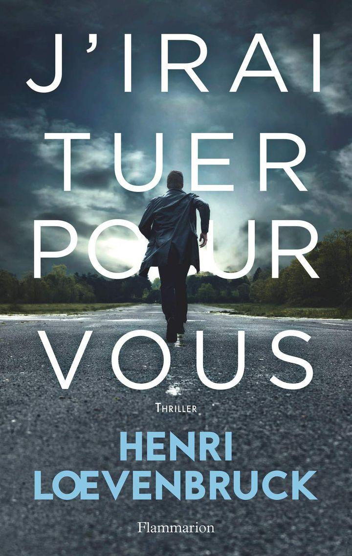 """Couverture """"J'irai tuer pour vous"""", Henri Loewenbruck (Flammarion, 2019)"""