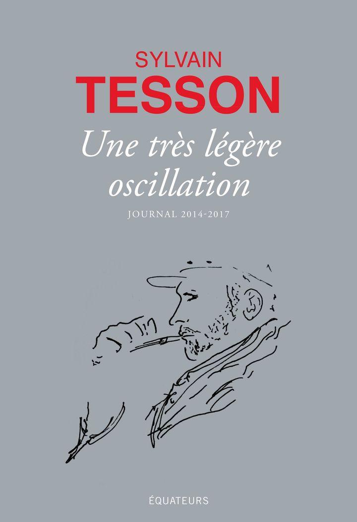 """Couverture du journal de l'aventurier Sylvain Tesson """"Une très légère oscillation""""  (Editions des Equateurs)"""