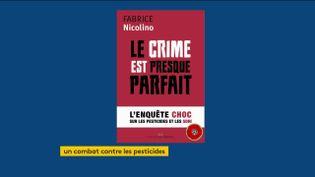 """Le livre sur les pesticides, """"Le crimeest presque parfait"""", de Fabrice Nicolino (FRANCEINFO)"""