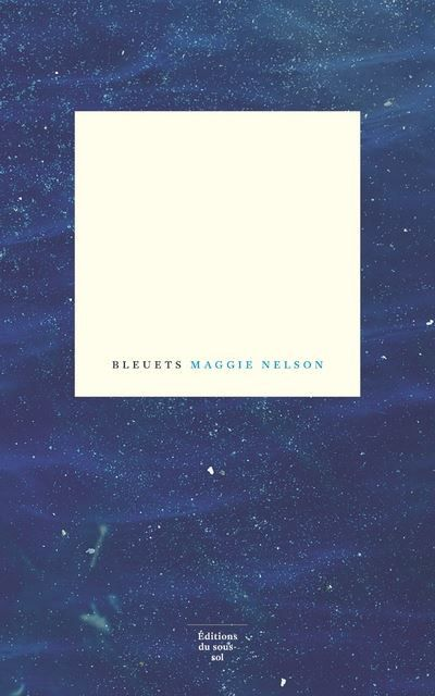 """Couverture du livre de Maggie Nelson, """"Bleuets"""" (Editions du sous-sol)"""