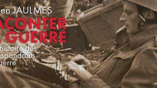 """""""Raconter la guerre, une histoire des correspondants de guerre"""" de Adrien Jaulmes. (EDITIONS EQUATEUR)"""