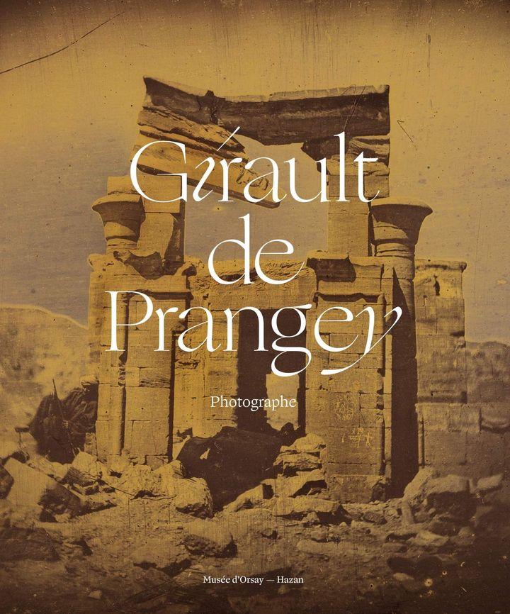 """Couverture du livre """"Girault de Prangey, photographe"""", 2020 (MUSÉE D'ORSAY - HAZAN)"""