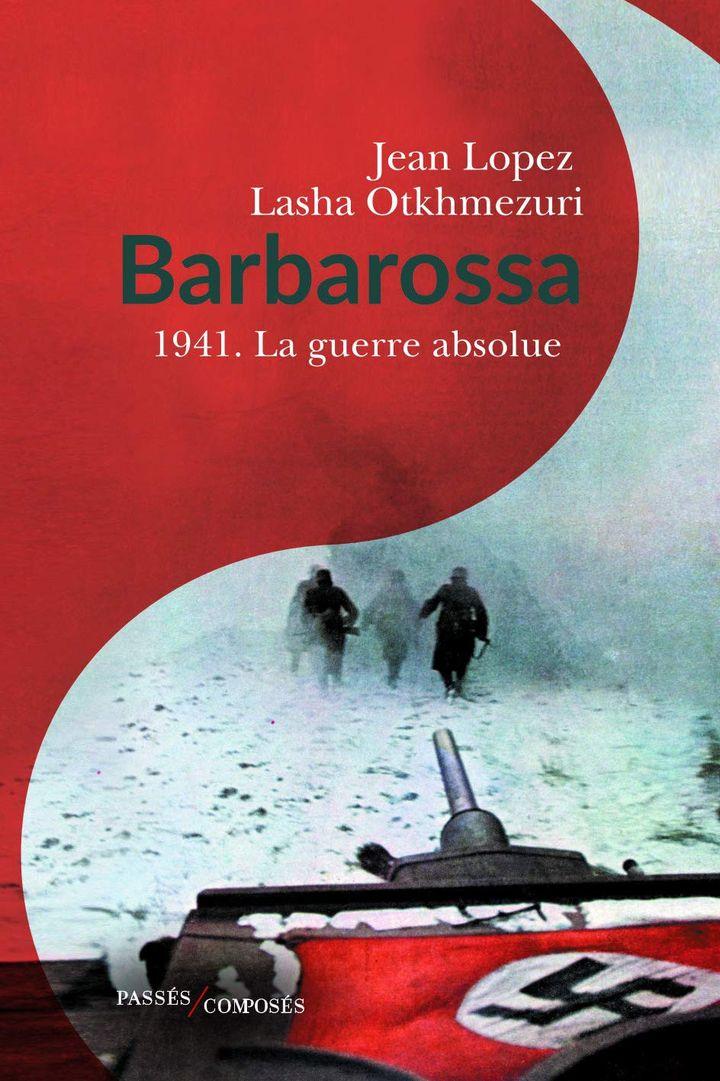 """L'ouvrage """"Barbarossa, 1941 : la guerre absolue"""" des historiensJean Lopez et Lasha Otkhmezuri. (Eitions Passés/Composés)"""