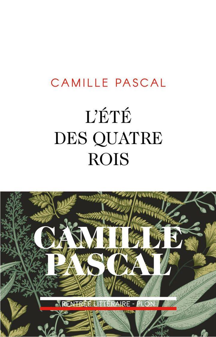 """""""L'été des quatre rois"""" de Camille Pascal : 1re de couverture  (Plon)"""