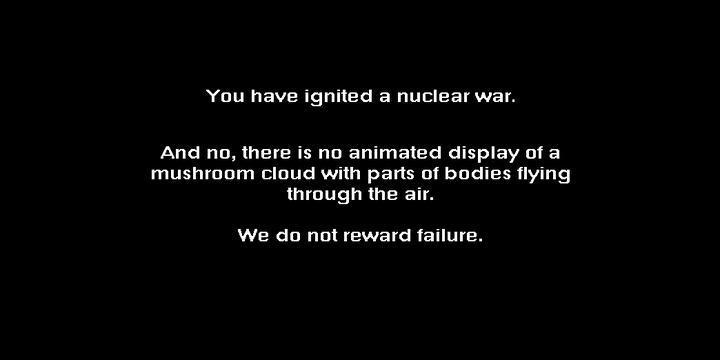 Le célèbre et sévère écran d'échec de «Balance of Power»: «Vous avez déclenché une guerre nucléaire. Et non, il n'y a pas d'animation avec un champignon nucléaire et des corps démembrés. On ne récompense pas l'échec.» (Balance of Power)