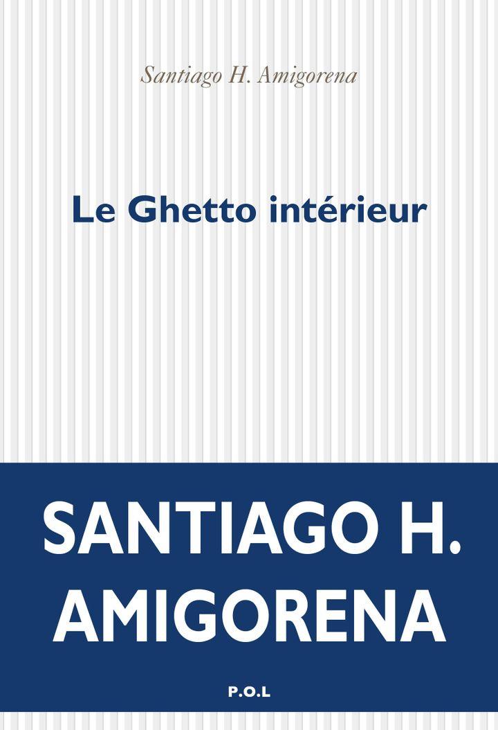 """Couverture de """"Le Ghetto intérieur"""", deSantiago H. Amigorena (2019) (POL éditons)"""