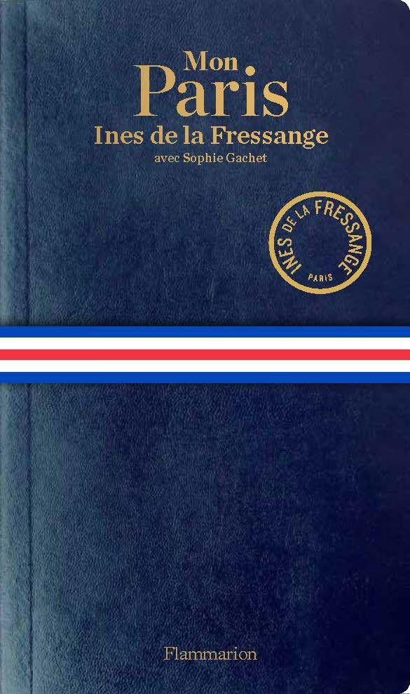"""""""Mon Paris"""" Ines de la Fressange avec Sophie Gachet. Edition Flammarion  (Flammarion)"""