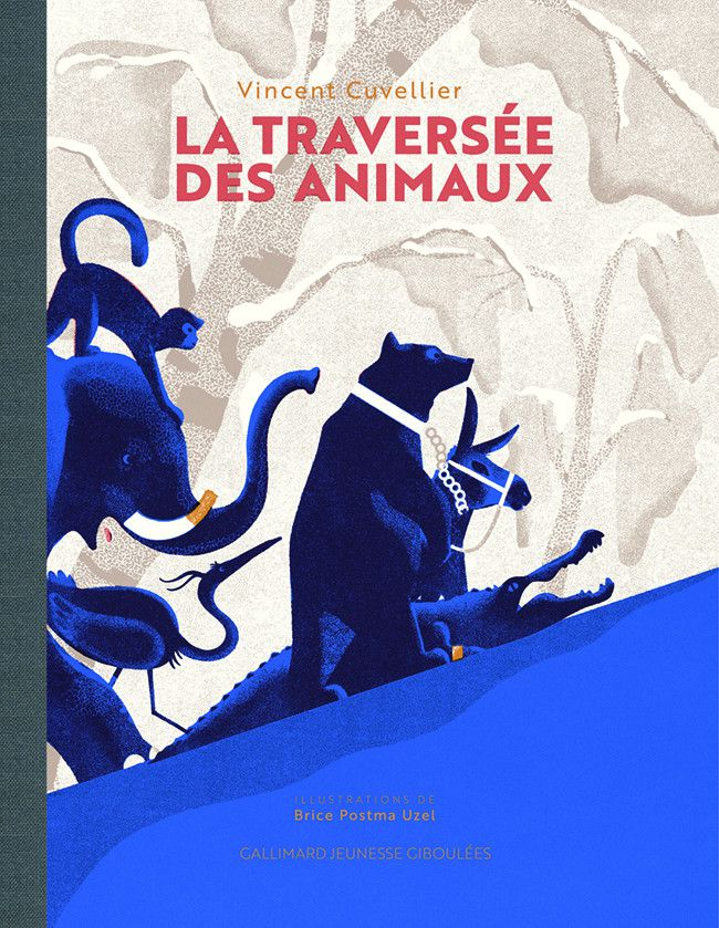 """""""La traversée des animaux"""", de V. Cuvellier et B.Posta Uzel (GALLIMARD JEUNESSE GIBOULÉES)"""