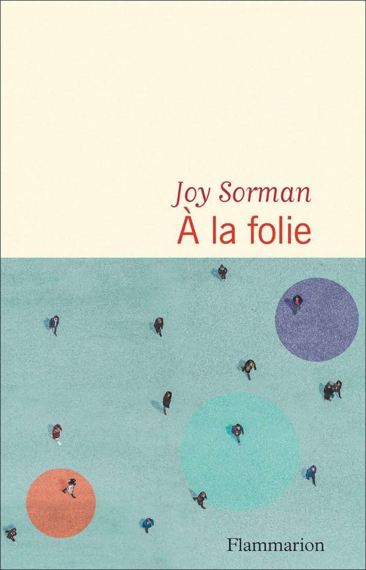 """""""A la folie"""", de Joy Sorman, 2021 (FLAMMARION)"""