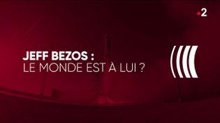 Complément d'enquête. Jeff Bezos : le monde est à lui ? (COMPLÉMENT D'ENQUÊTE/FRANCE 2)