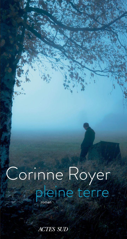 """Couverture du roman """"Pleine terre"""", de Corinne Royer, août 2021 (ACTES SUD)"""