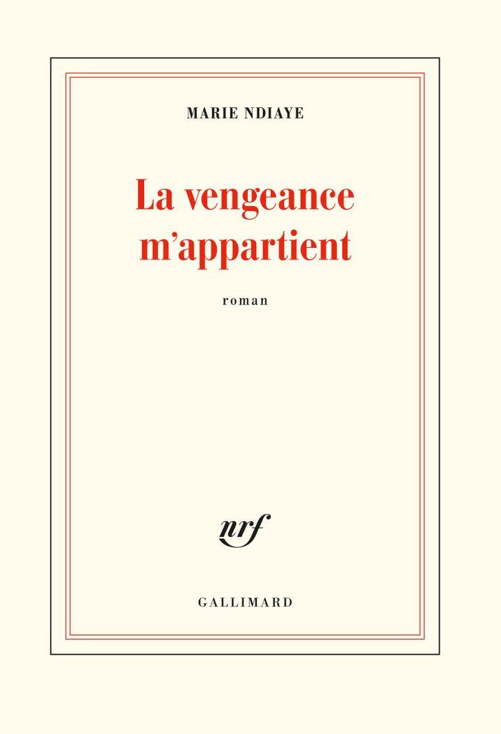 """Couverture de """"La vengeance m'appartient"""", de Marie NDiaye, 2021 (GALLIMARD)"""