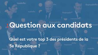 Le 22 mars 2107, franceinfo a demandé aux candidats à l'élection présidentielle leur top 3 des présidents de la Ve République (FRANCEINFO)