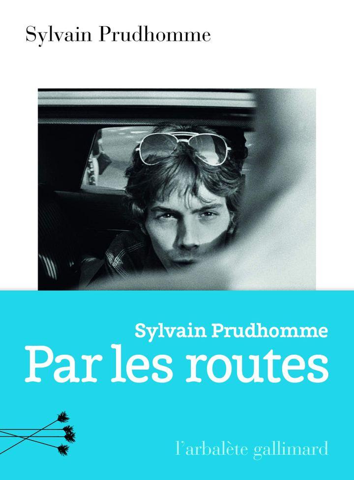 """Couverture de """"Par les routes"""", de Sylvain Prudhomme (2019) (Gallimard / L'arbalète)"""