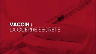 Vaccin : la guerre secrète (COMPLÉMENT D'ENQUÊTE / FRANCE 2)
