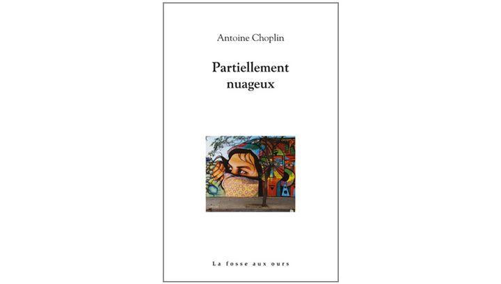 """Couverture de """"Partiellement nuageux"""", d'Antoine Choplin (La fosse aux ours, 2019)  (Editions La fosse aux ours)"""