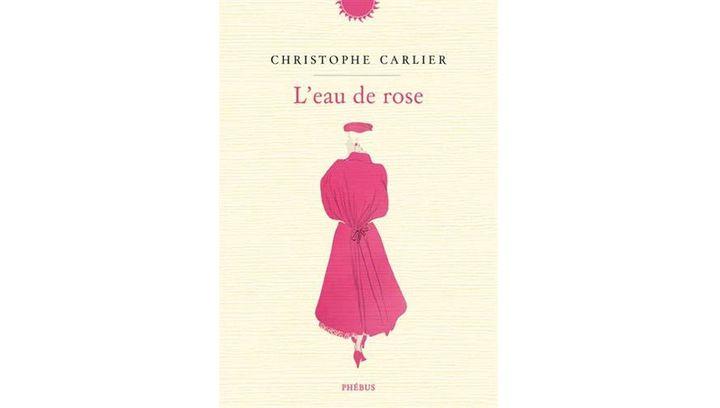 """Couverture de """"L'eau de rose"""", de Jean-Christophe Carlier (Phébus, 2019) (Editions Phébus)"""