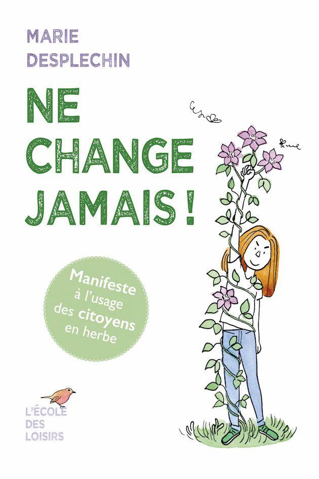 """Couverture de """"Ne change jamais, manifeste à l'usage des citoyens en herbe"""", de Marie Desplechin et Aude Picault (L'école des Loisirs)"""