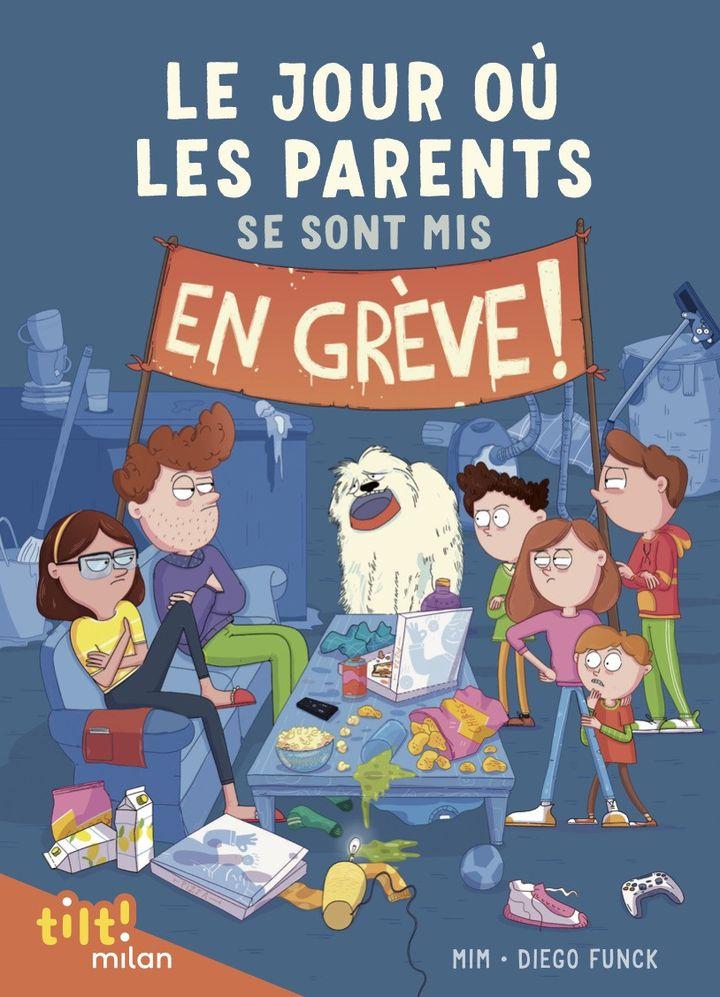 """""""Le jour où les parents se sont mis en grève"""", Mim et Diego Funck (EDITIONS MILAN)"""