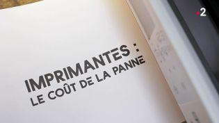 Envoyé spécial. Imprimantes, le coût de la panne ! (FRANCE 2 / FRANCETV INFO)