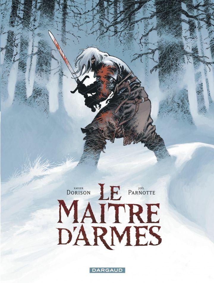 """La couverture de la BD """"Le maître d'armes"""" desFrançais Xavier Dorison et Joël Parnotte. Edition Dargaud"""