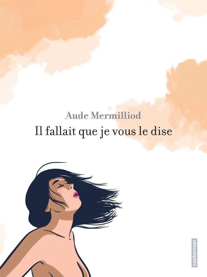 """Couverture de """"Il fallait que je vous le dise"""" (Aude Mermilliod / Casterman)"""