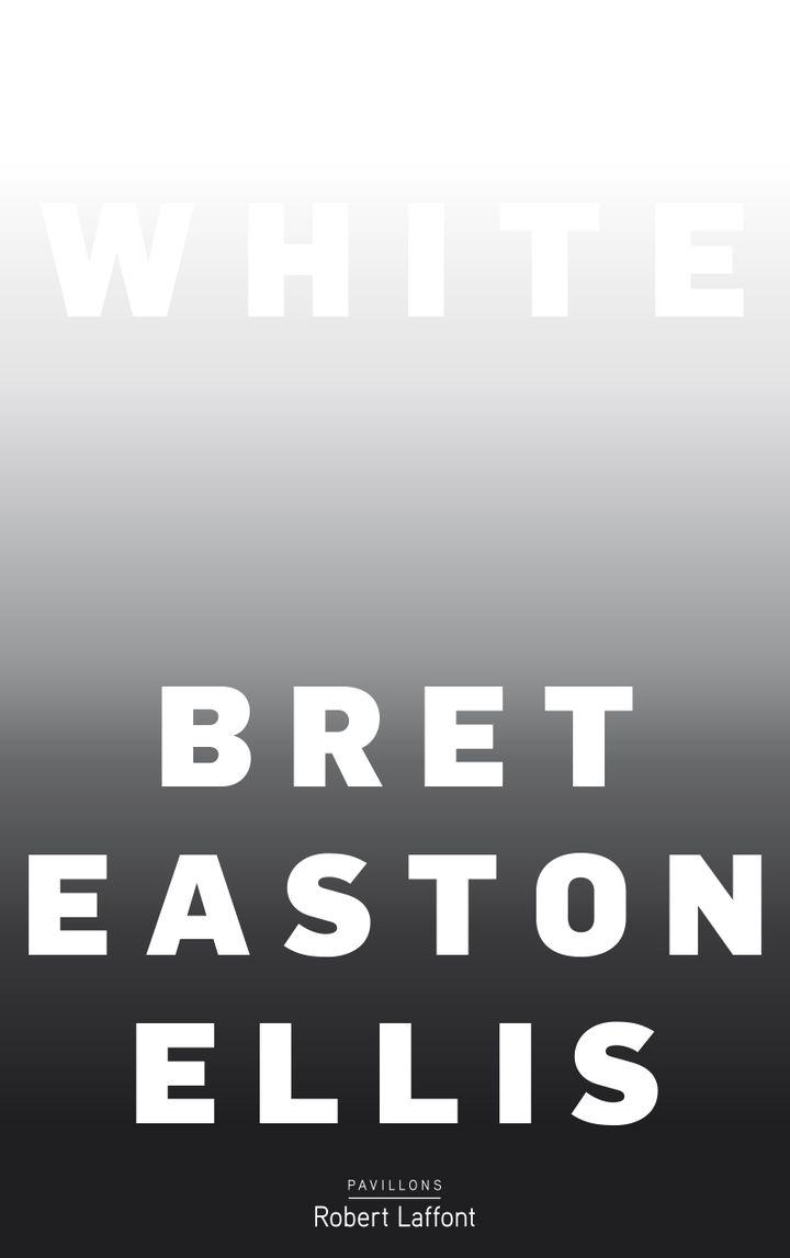 """Couverture de """"White"""", Bret Easton Ellis (Robert Laffont)"""