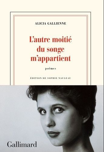 L'autre moitié du songe m'appartient, Alicia Gallienne (Gallimard)
