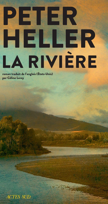 """Couverture de """"La rivière"""", de Peter Heller, 2021 (ACTES SUD)"""