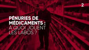 """""""Complément d'enquête"""". Pénuries de médicaments : à quoi jouent les labos ? (COMPLÉMENT D'ENQUÊTE/FRANCE 2)"""