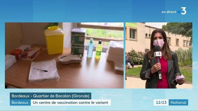 Covid-19 : un centre de vaccination ouvert dans un quartier de Bordeaux, où un nouveau variant a été détecté