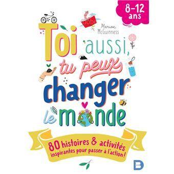 """""""Toi aussi tu peux changer le monde"""", un livre destiné aux 8-12 ans (ed. Deboeck supérieur) (DE BOECK SUPERIEUR)"""